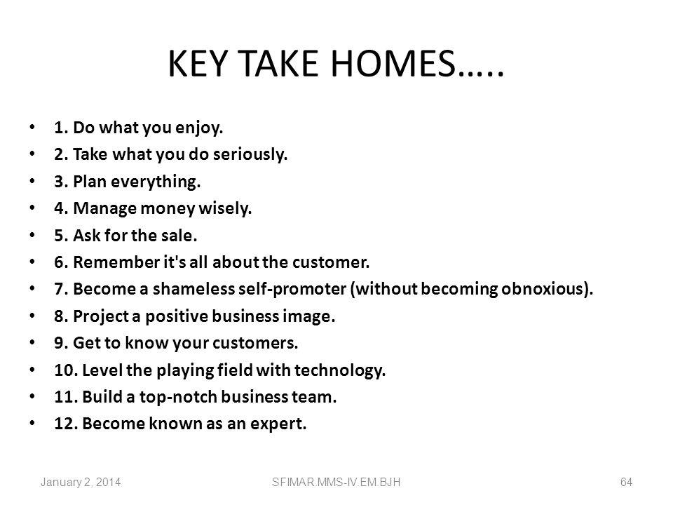 KEY TAKE HOMES….. 1. Do what you enjoy. 2. Take what you do seriously.