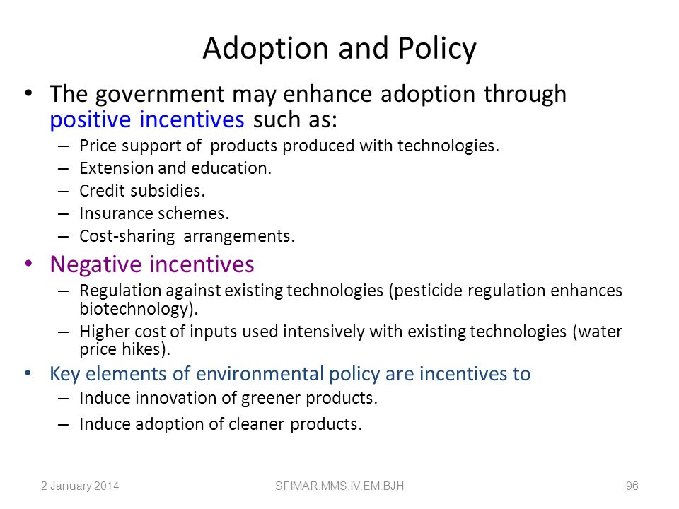 Adoption and Policy The government may enhance adoption through positive incentives such as: Price support of products produced with technologies.