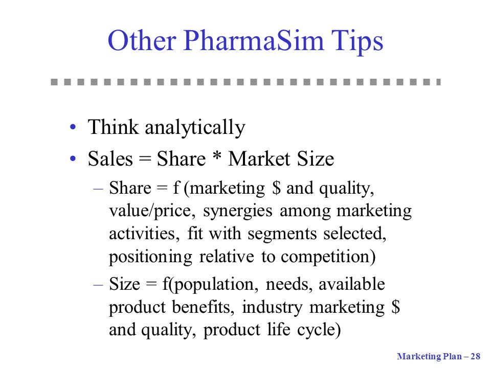 Other PharmaSim Tips Think analytically Sales = Share * Market Size