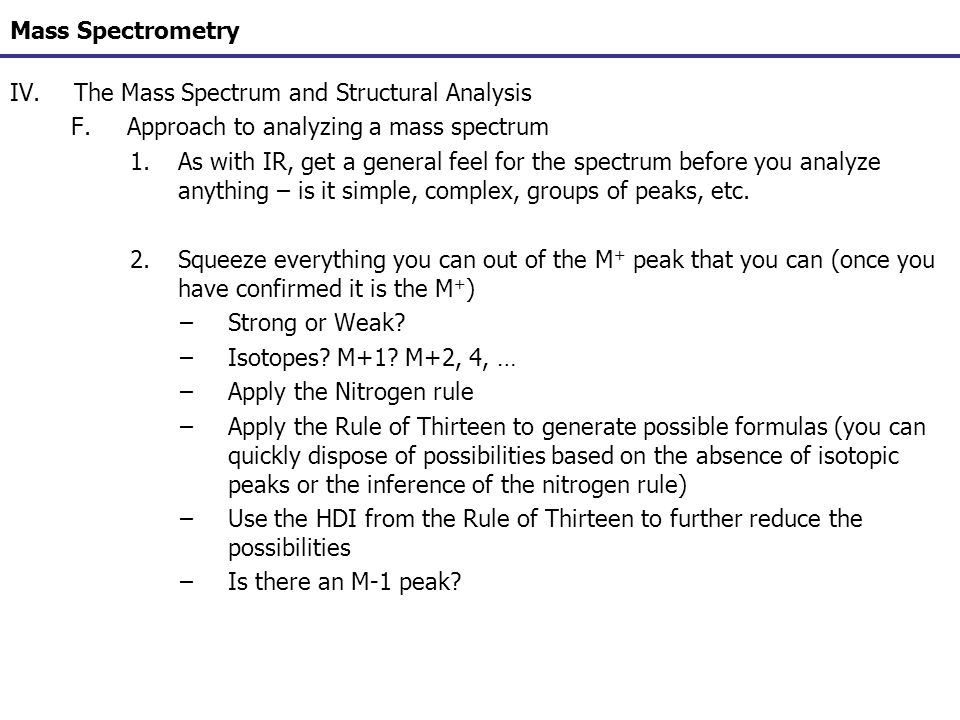 Mass Spectrometry The Mass Spectrum and Structural Analysis. Approach to analyzing a mass spectrum.