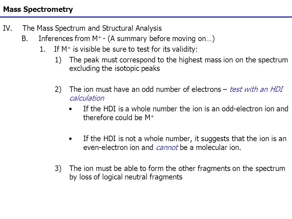 Mass Spectrometry The Mass Spectrum and Structural Analysis. Inferences from M+ - (A summary before moving on…)