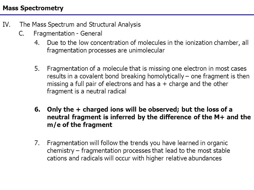 Mass Spectrometry The Mass Spectrum and Structural Analysis. Fragmentation - General.