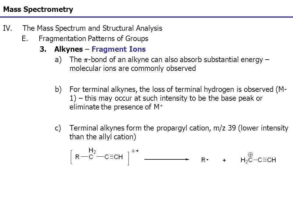 Mass Spectrometry The Mass Spectrum and Structural Analysis. Fragmentation Patterns of Groups. Alkynes – Fragment Ions.