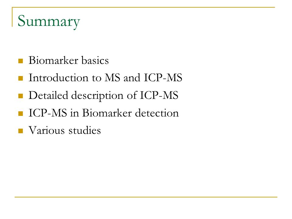 Summary Biomarker basics Introduction to MS and ICP-MS