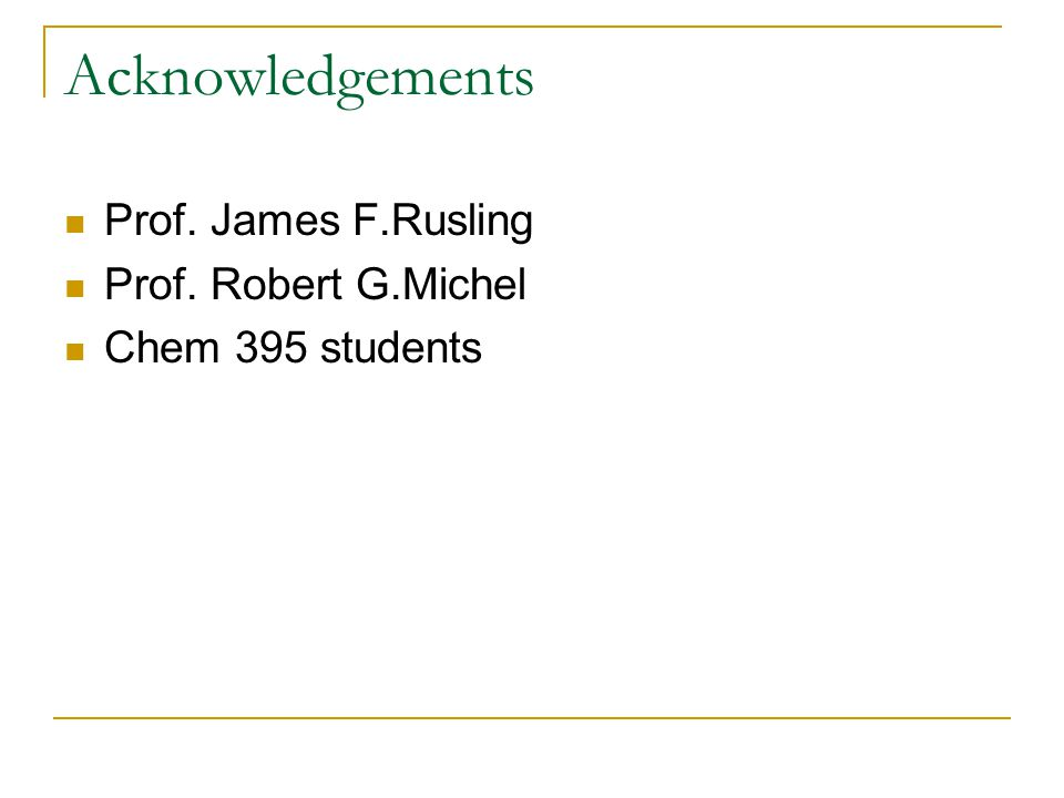 Acknowledgements Prof. James F.Rusling Prof. Robert G.Michel