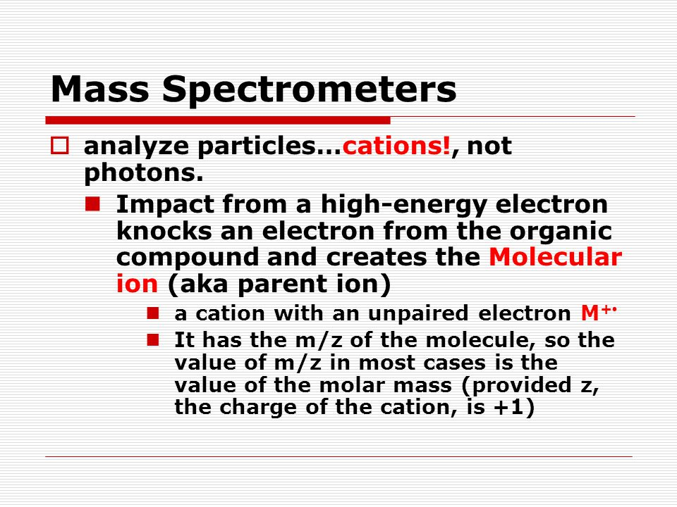 Mass Spectrometers analyze particles…cations!, not photons.