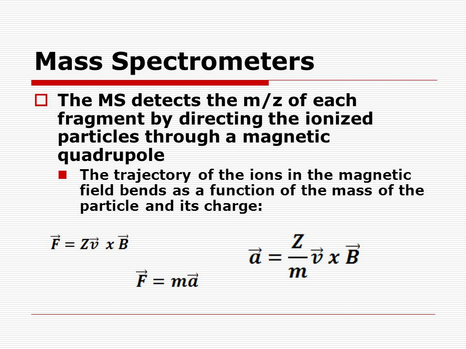 Mass Spectrometers The MS detects the m/z of each fragment by directing the ionized particles through a magnetic quadrupole.