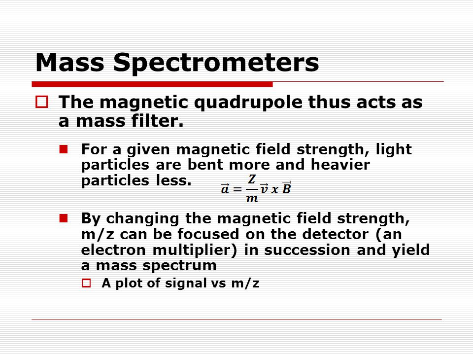 Mass Spectrometers The magnetic quadrupole thus acts as a mass filter.