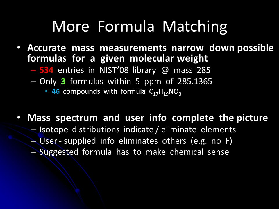 More Formula Matching Accurate mass measurements narrow down possible formulas for a given molecular weight.