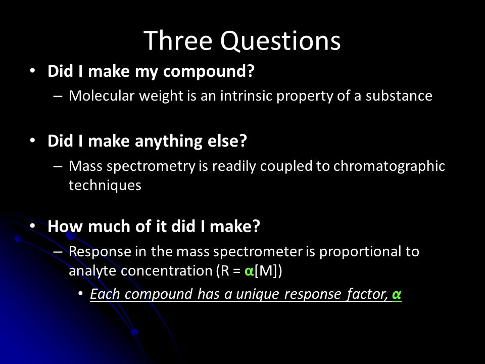 Three Questions Did I make my compound Did I make anything else