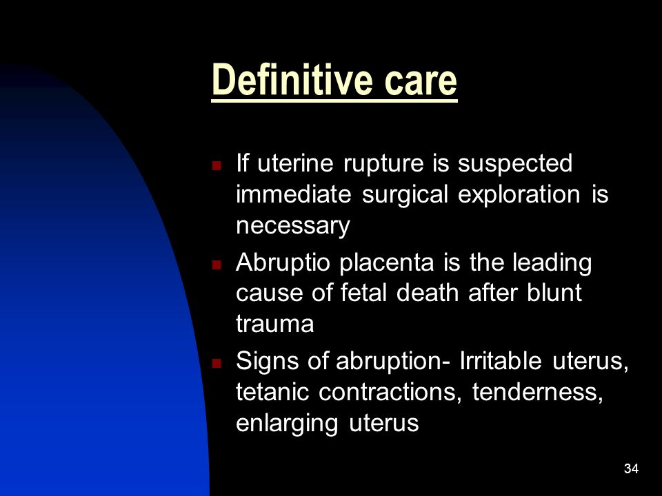 Definitive care If uterine rupture is suspected immediate surgical exploration is necessary.