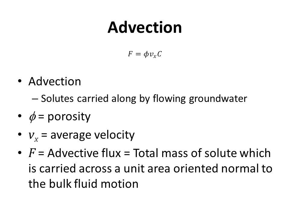 Advection Advection f = porosity vx = average velocity