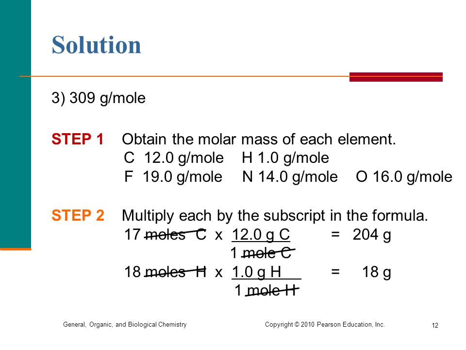 Solution 3) 309 g/mole. STEP 1 Obtain the molar mass of each element. C 12.0 g/mole H 1.0 g/mole.