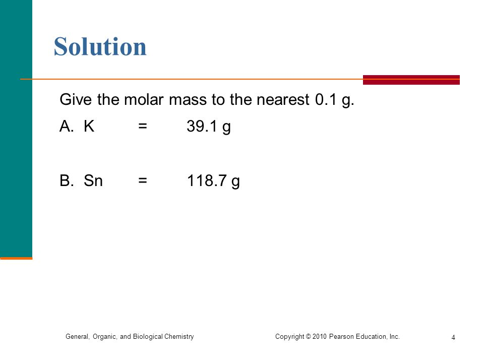 Solution Give the molar mass to the nearest 0.1 g. A. K = 39.1 g