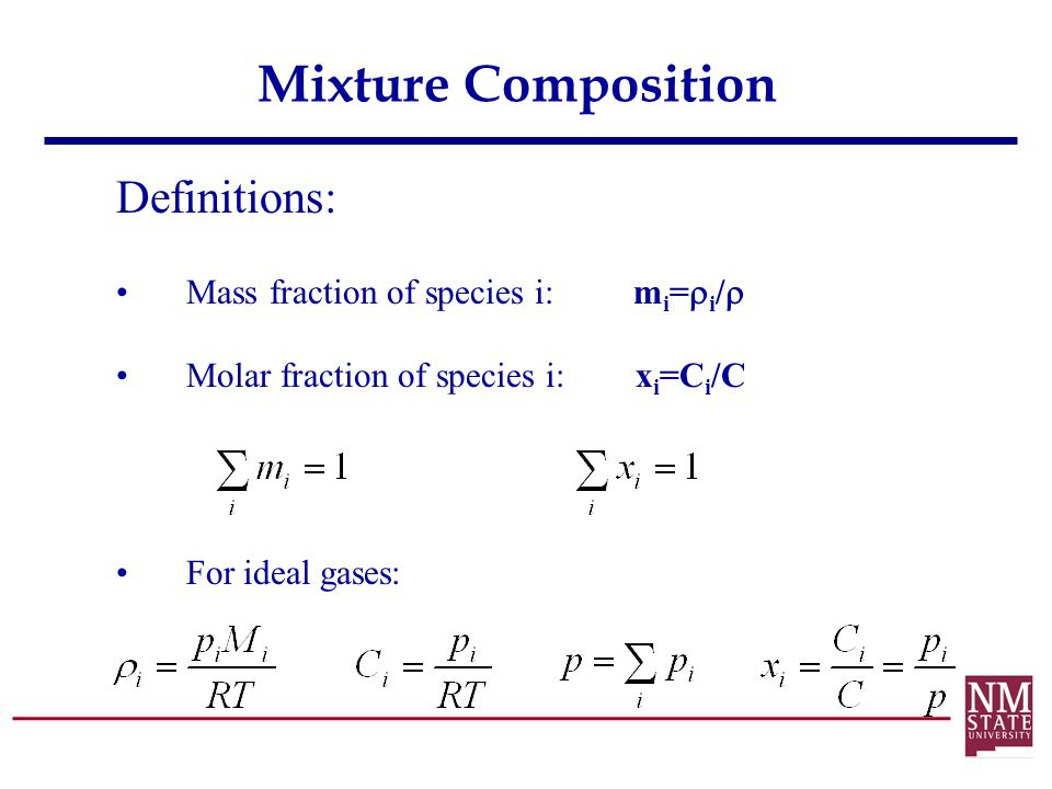 Mixture Composition Definitions: Mass fraction of species i: mi=i/