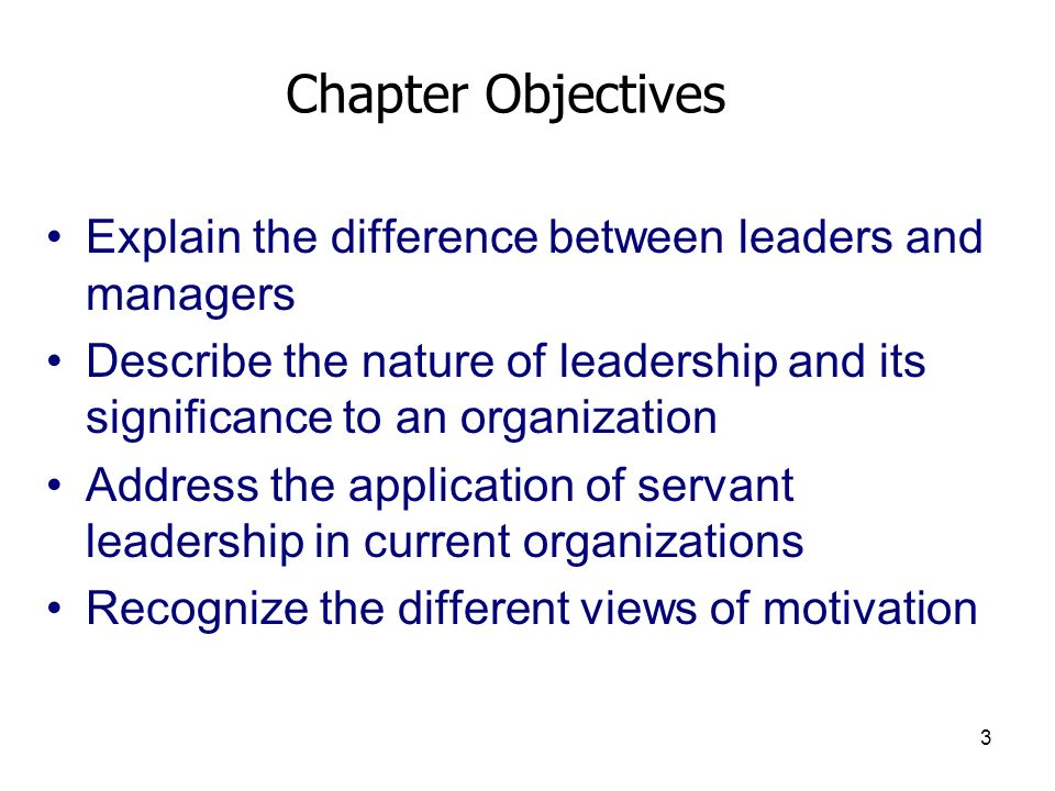 Chapter Objectives Explain the difference between leaders and managers
