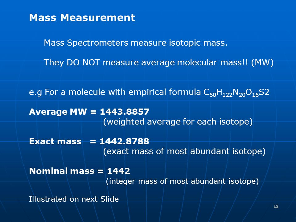 Mass Measurement Mass Spectrometers measure isotopic mass.