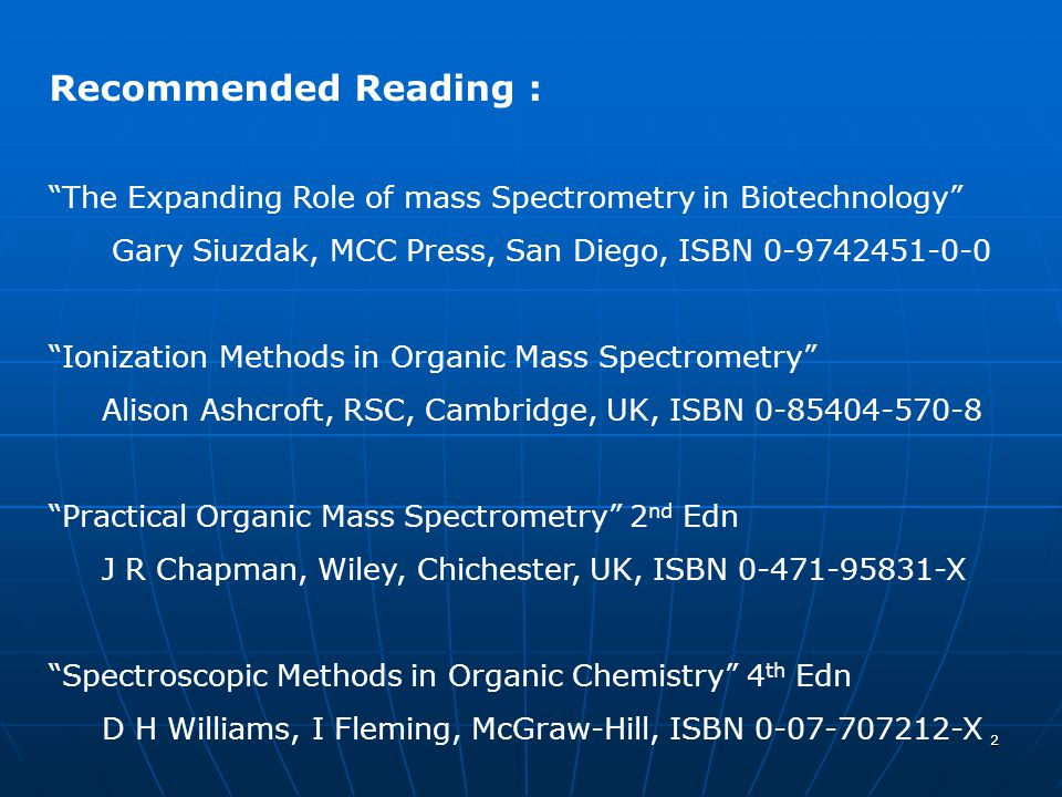 Recommended Reading : The Expanding Role of mass Spectrometry in Biotechnology Gary Siuzdak, MCC Press, San Diego, ISBN