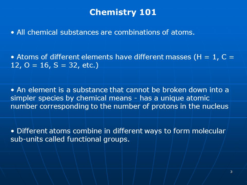 Chemistry 101 All chemical substances are combinations of atoms.