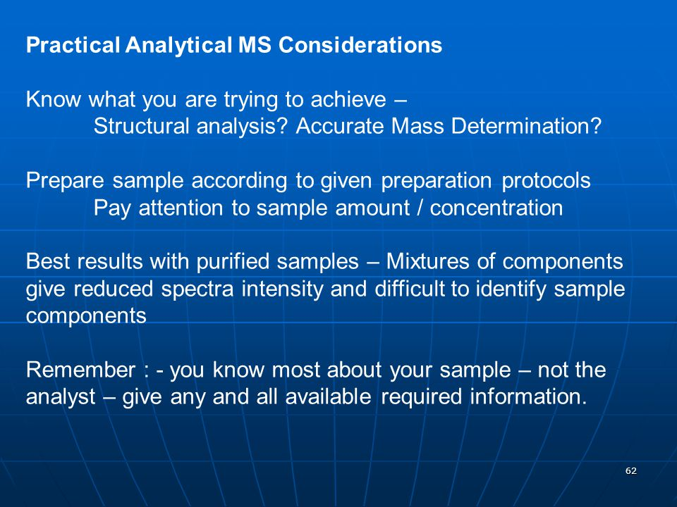 Practical Analytical MS Considerations Know what you are trying to achieve – Structural analysis.