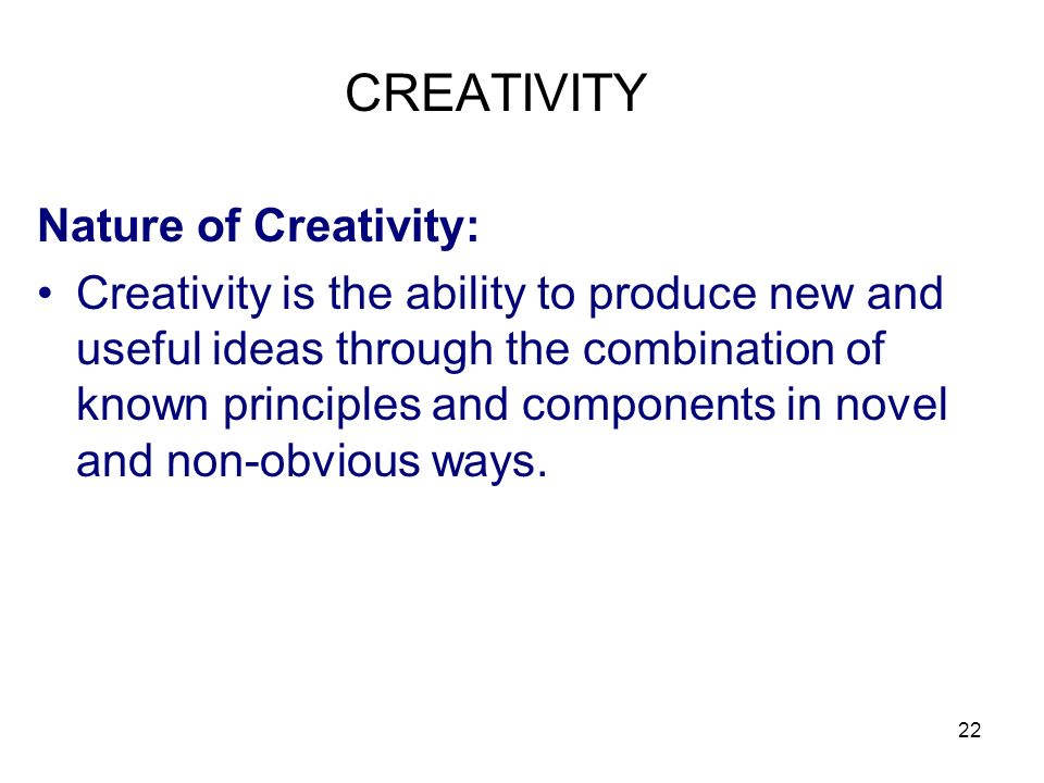 CREATIVITY Nature of Creativity: