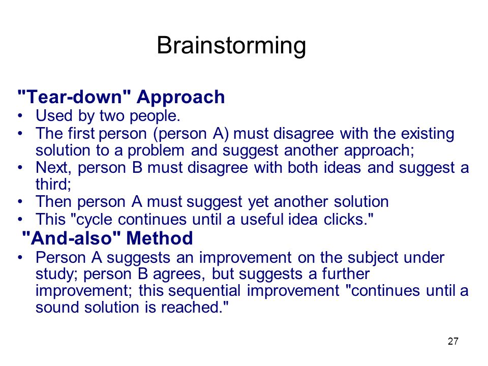 Brainstorming Tear-down Approach Used by two people.