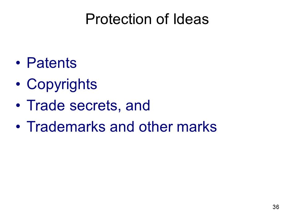 Protection of Ideas Patents Copyrights Trade secrets, and Trademarks and other marks