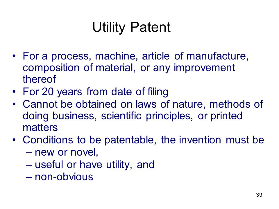 Utility Patent For a process, machine, article of manufacture, composition of material, or any improvement thereof.