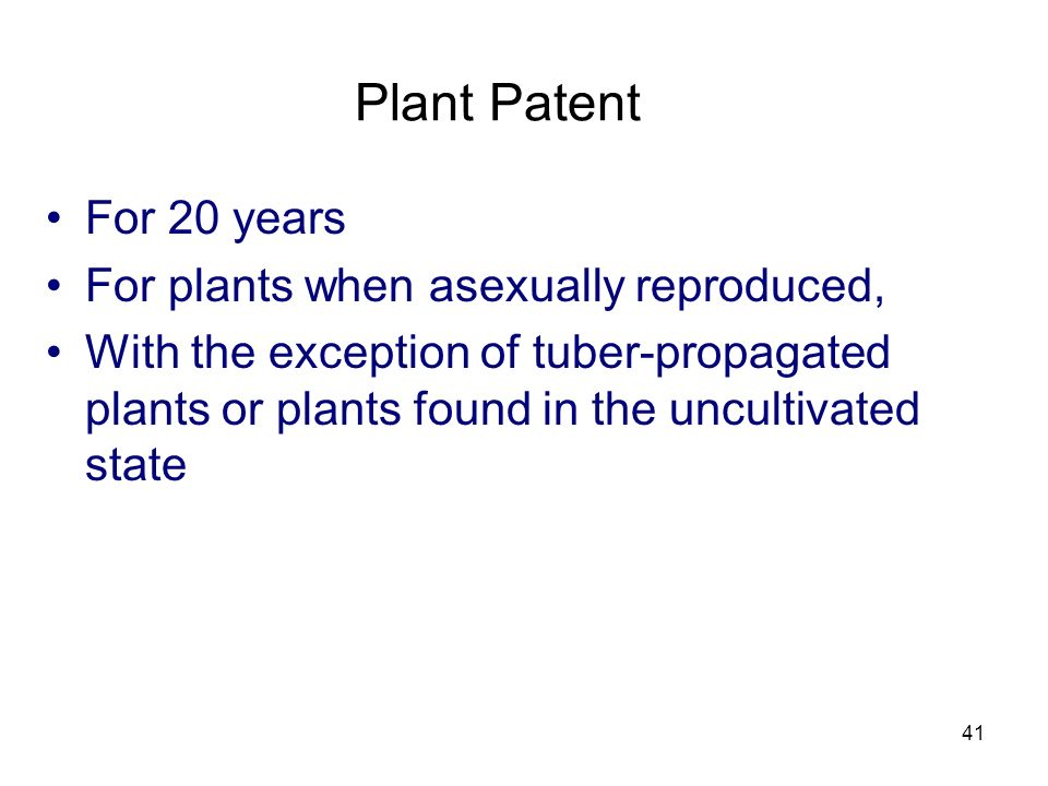Plant Patent For 20 years For plants when asexually reproduced,