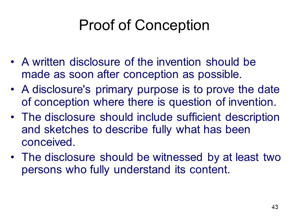 Proof of Conception A written disclosure of the invention should be made as soon after conception as possible.