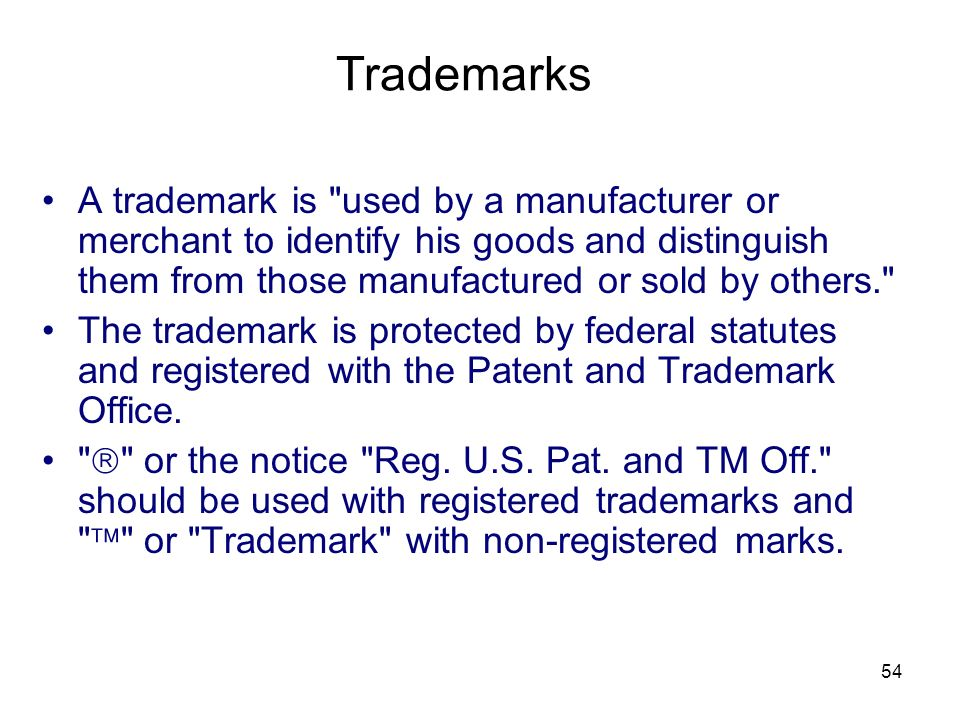 Trademarks A trademark is used by a manufacturer or merchant to identify his goods and distinguish them from those manufactured or sold by others.