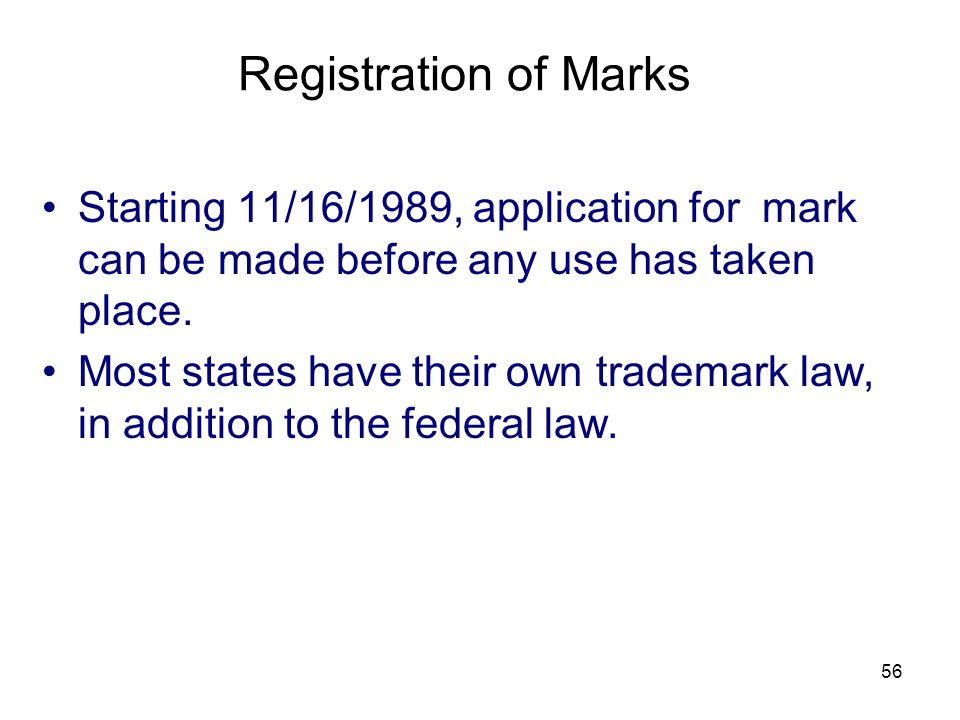 Registration of Marks Starting 11/16/1989, application for mark can be made before any use has taken place.