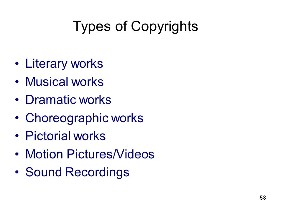Types of Copyrights Literary works Musical works Dramatic works