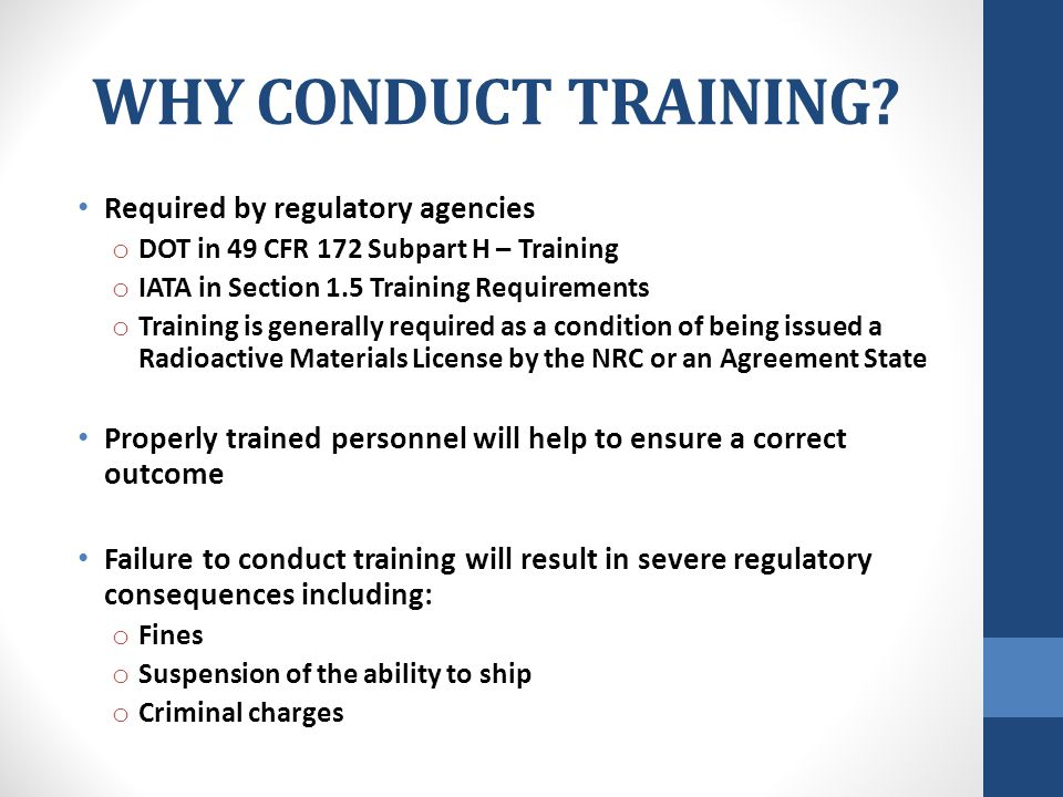 WHY CONDUCT TRAINING Required by regulatory agencies