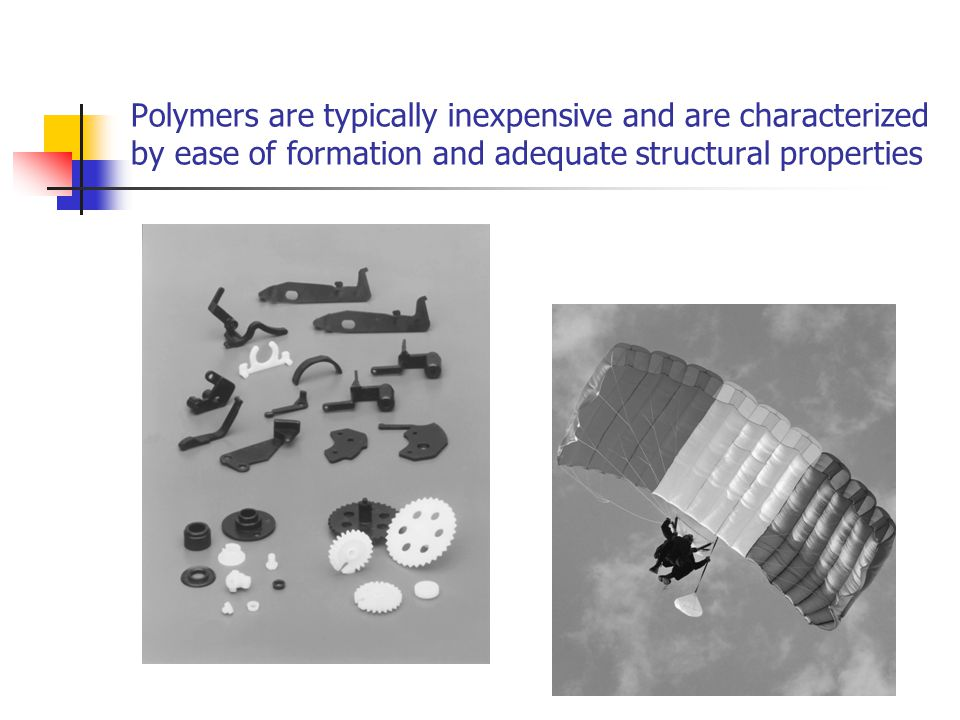 Polymers are typically inexpensive and are characterized by ease of formation and adequate structural properties