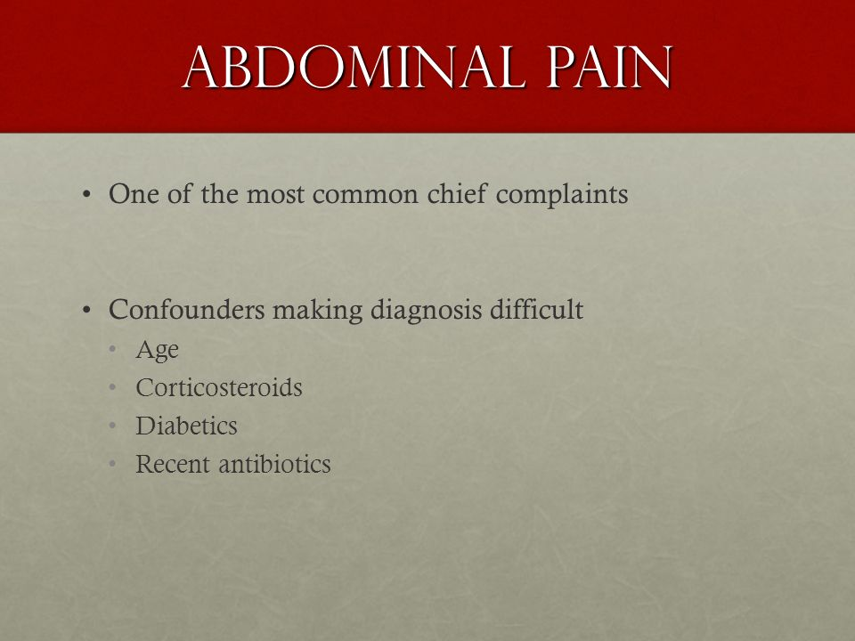 Abdominal Pain One of the most common chief complaints