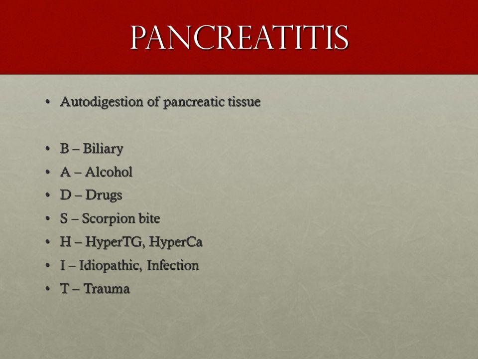 Pancreatitis Autodigestion of pancreatic tissue B – Biliary