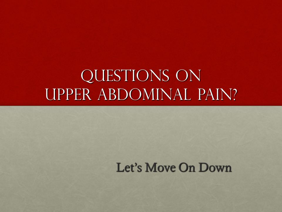 Questions on Upper Abdominal Pain