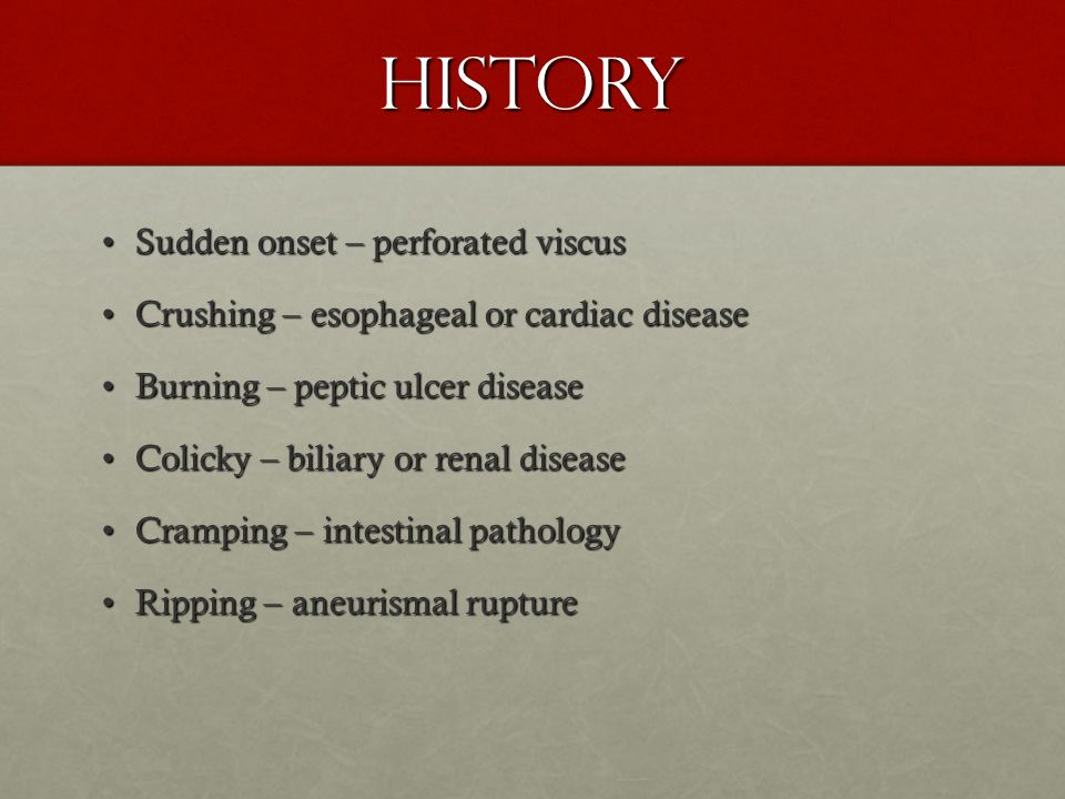 History Sudden onset – perforated viscus