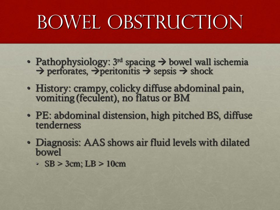 Bowel obstruction Pathophysiology: 3rd spacing  bowel wall ischemia  perforates, peritonitis  sepsis  shock.