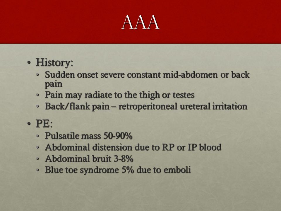 AAA History: PE: Sudden onset severe constant mid-abdomen or back pain