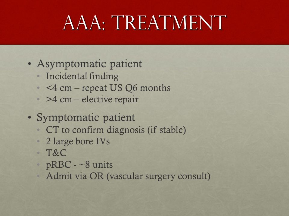 AAA: Treatment Asymptomatic patient Symptomatic patient