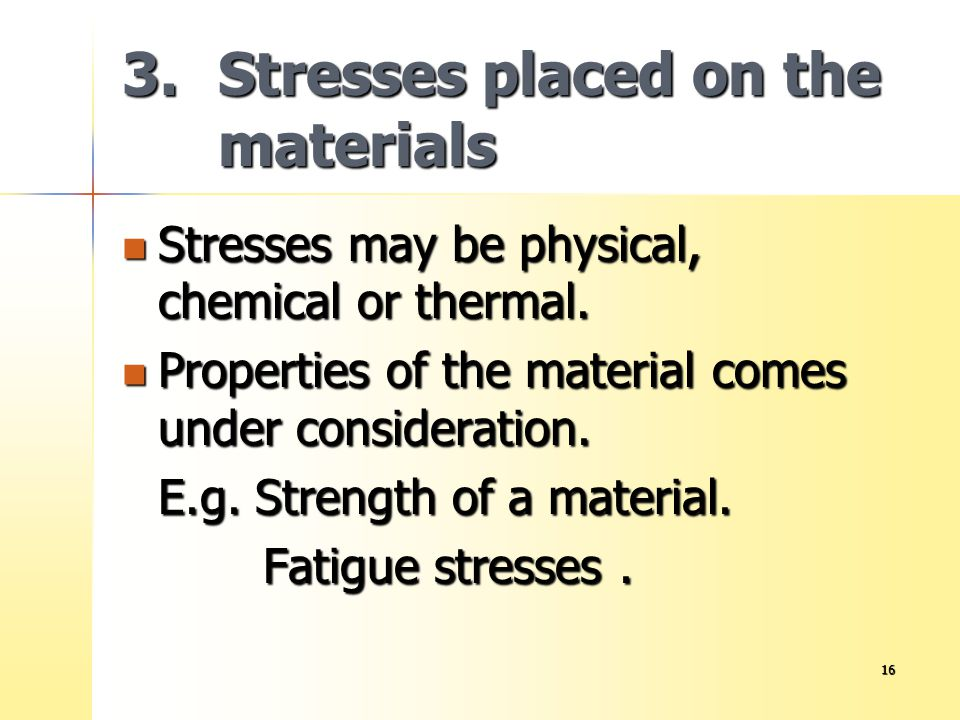 3. Stresses placed on the materials