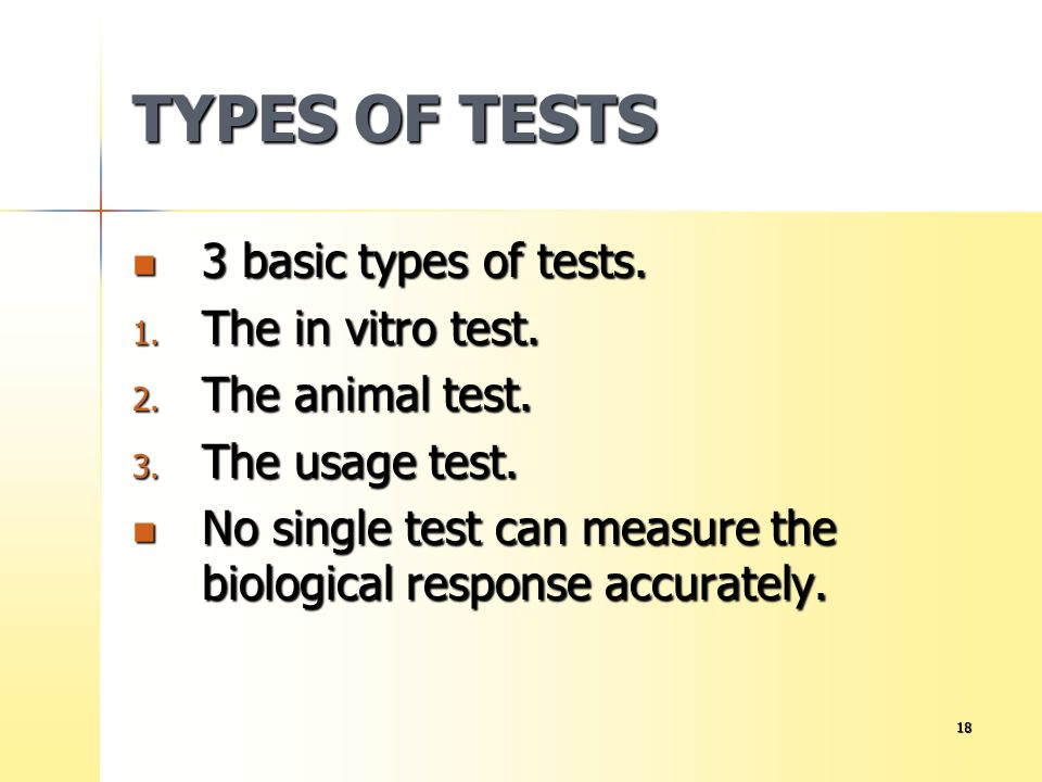 TYPES OF TESTS 3 basic types of tests. The in vitro test.