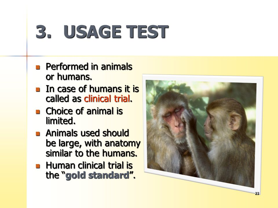 3. USAGE TEST Performed in animals or humans.