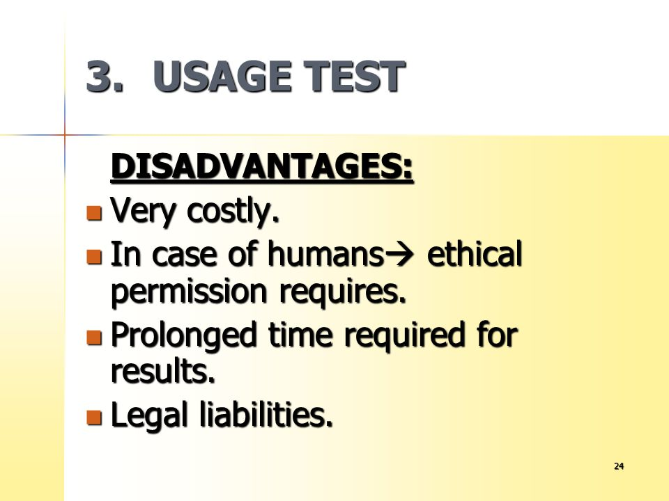 3. USAGE TEST DISADVANTAGES: Very costly. In case of humans ethical permission requires. Prolonged time required for results.