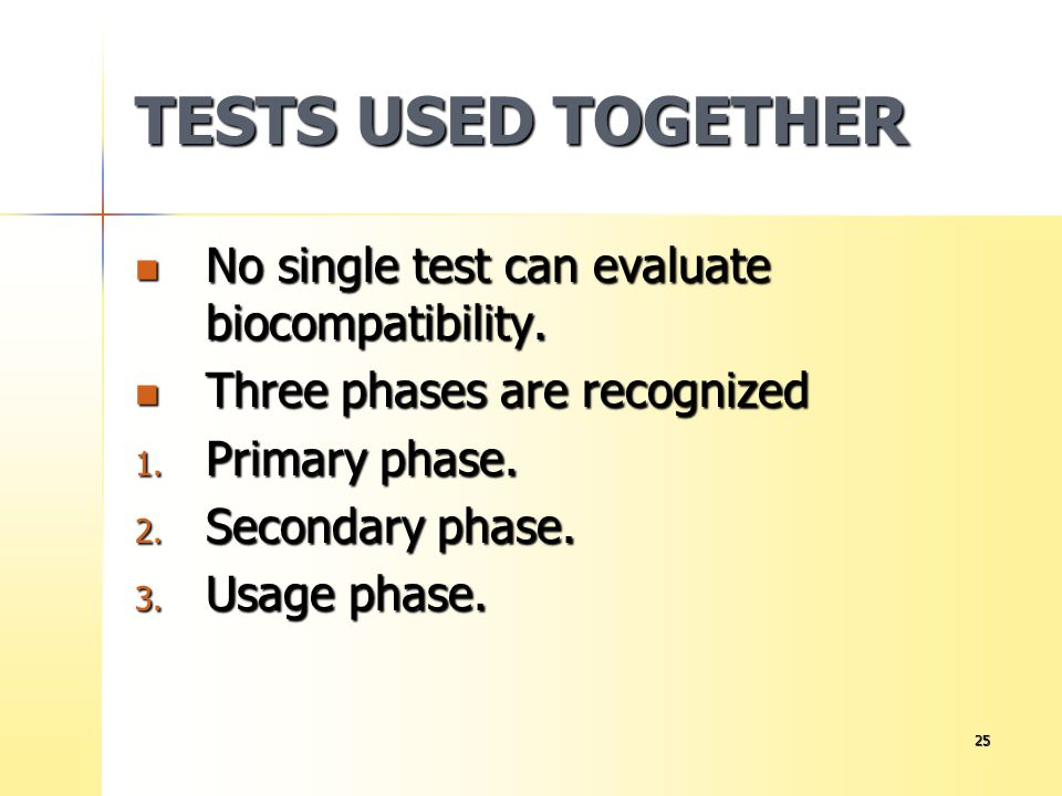 TESTS USED TOGETHER No single test can evaluate biocompatibility.