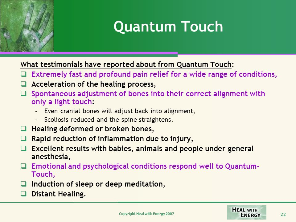 Quantum Touch What testimonials have reported about from Quantum Touch: Extremely fast and profound pain relief for a wide range of conditions,