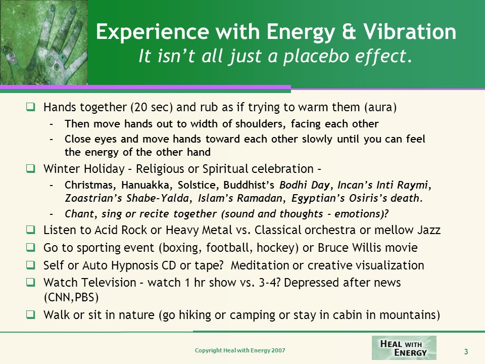 Experience with Energy & Vibration It isn't all just a placebo effect.