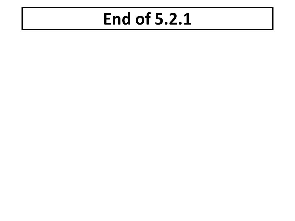 End of 5.2.1